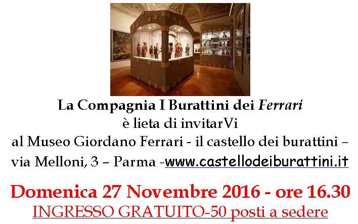 INGRESSO GRATUITO - domenica 27 novembre 2016 ore 16.30 - Museo Giordano Ferrari il castello dei burattini Via Melloni 3 - Parma