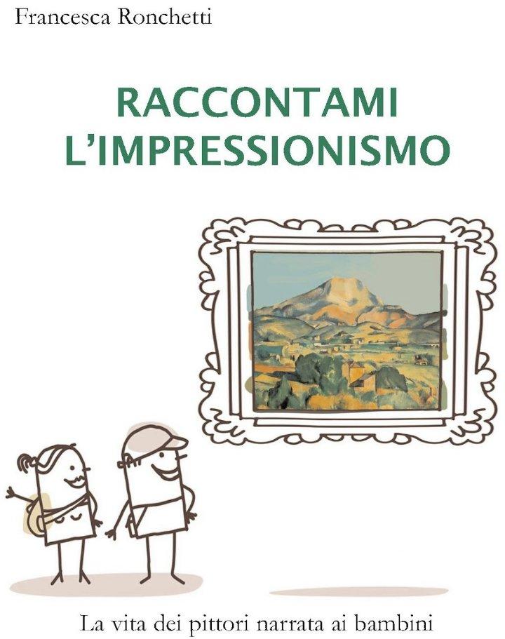 """Gli impressionisti raccontati ai bambini   Francesca Ronchetti, autrice del libro """"Raccontami l'impressionismo"""", sarà ospite del Laboratorio Famiglia in Oltretorrente, mercoledì 27 febbraio alle 16,30 per iniziativa dell'associazione Famiglia più."""
