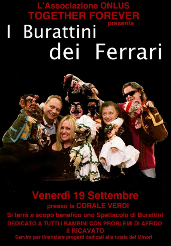 Corale Verdi Venerdi 19 settembre ore 21.00 Burattini dei Ferrari & ONLUS Together Forever serata di beneficienza